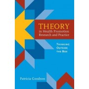 Theory In Health Promotion Research And Practice: Thinking Outside The Box by Patricia Goodson