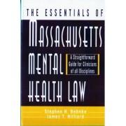 The Essentials of Massachusetts Mental Health Law by Stephen H. Behnke