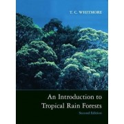 An Introduction to Tropical Rain Forests by T. C. Whitmore