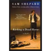 Kicking a Dead Horse by MR Sam Shepard