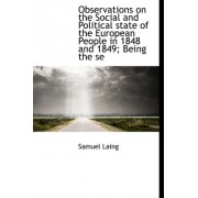 Observations on the Social and Political State of the European People in 1848 and 1849; Being the Se by Samuel Laing
