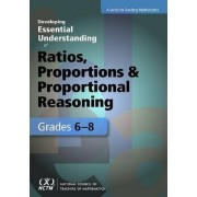 Developing Essential Understanding of Ratios, Proportions, and Proportional Reasoning in Grades 6-8 by Joanne Lobato