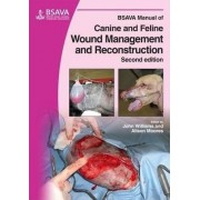 BSAVA Manual of Canine and Feline Wound Management and Reconstruction by John M. Williams