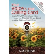 Your Voice Is Your Calling Card by Suzann Rye