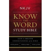 NKJV, Know the Word Study Bible, Hardcover, Red Letter Edition: Gain a Greater Understanding of the Bible Book by Book, Verse by Verse, or Topic by To
