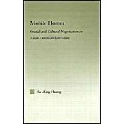Mobile Homes: Spatial And Cultural Negotiation In Chinese/Asian American Literature