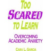 Too Scared to Learn by Cara L. Garcia