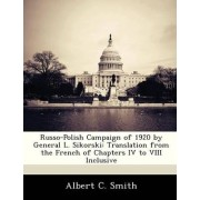 Russo-Polish Campaign of 1920 by General L. Sikorski by Albert C Smith