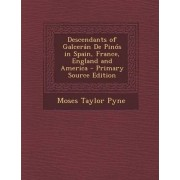 Descendants of Galceran de Pinos in Spain, France, England and America by Moses Taylor Pyne