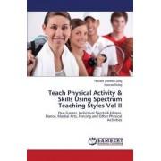 Teach Physical Activity & Skills Using Spectrum Teaching Styles Vol II by Zeng Howard Zhenhao