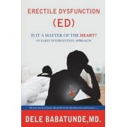 Erectile Dysfunction (Ed) Is It a Matter of the Heart? an Early Intervention Approach. by MD Dele Babatunde