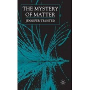 The Mystery of Matter by Jennifer Trusted