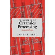 Principles of Ceramics Processing by James S. Reed