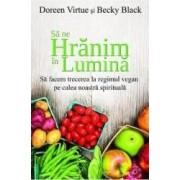 Sa ne hranim in lumina - Doreen Virtue Becky Black