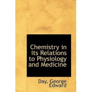 Chemistry in Its Relations to Physiology and Medicine by Day George Edward