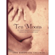 Ten Moons: The Inner Journey of Pregnancy, Preparation for Natural Birth