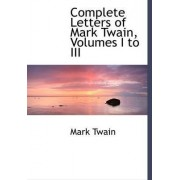 Complete Letters of Mark Twain, Volumes I to III by Mark Twain
