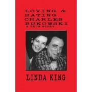 Loving and Hating Charles Bukowski by Linda King
