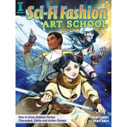 Sci-Fi Fashion Art School: How to Draw Science Fiction Characters, Styles and Action Scenes