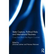 State Capture, Political Risks and International Business: Cases from Black Sea Region Countries