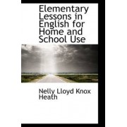 Elementary Lessons in English for Home and School Use by Nelly Lloyd Knox Heath