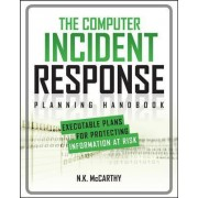 The Computer Incident Response Planning Handbook: Executable Plans for Protecting Information at Risk by N. k. Mccarthy