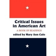Critical Issues in American Art by Mary Ann Calo