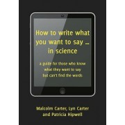 How to Write What You Want to Say... in Science by Patricia Hipwell