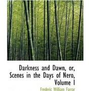Darkness and Dawn, Or, Scenes in the Days of Nero, Volume I by Frederic William Farrar