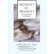 Moment by Moment Moment by Moment: The Art and Practice of Mindfulness the Art and Practice of Mindfulness