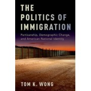 The Politics of Immigration by Tom K. Wong