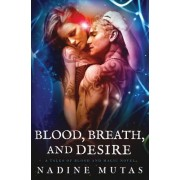 Blood, Breath, and Desire: A Tales of Blood and Magic Novel