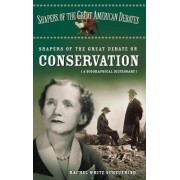 Shapers of the Great Debate on Conservation by Rachel W. White