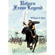 Return from Legend by William N Kyle