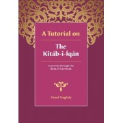 A Tutorial on the Kitab-I-Iqan: A Journey Through the Book of Certitude