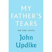 My Father's Tears and Other Stories by Professor John Updike