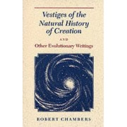 Vestiges of the Natural History of Creation by Robert Chambers