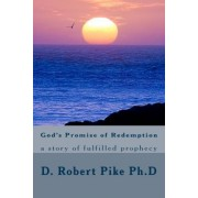 God's Promise of Redemption by Dr D Robert Pike Ph D