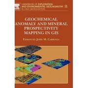 Geochemical Anomaly and Mineral Prospectivity Mapping in GIS: Volume 11 by E. J. M. Carranza