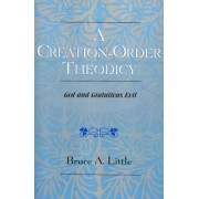 A Creation-Order Theodicy by Bruce A. Little
