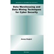 Data Warehousing and Data Mining Techniques for Cyber Security by Anoop Singhal