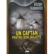 Un Caftan Pentru Don Quijote Spre O Poetica A Traducerii Si Alte Repere - Victor Ivanovici