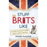 Stuff Brits Like by Fraser Mcalpine