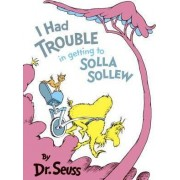 I Had Trouble in Getting to Solla S by Dr Seuss