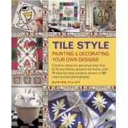 Tile Style Painting & Decorating Your Own Designs by Marion Elliot