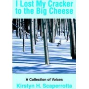 I Lost My Cracker to the Big Cheese by Kirstyn H Scaperrotta
