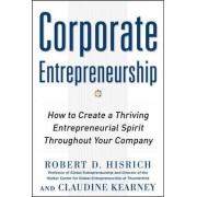 Corporate Entrepreneurship: How to Create a Thriving Entrepreneurial Spirit Throughout Your Company by Robert D. Hisrich