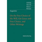 Augustine: On the Free Choice of the Will, On Grace and Free Choice, and Other Writings by Peter King