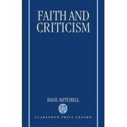 Faith and Criticism by Nolloth Professor of the Philosophy of Christian Religion and Fellow Basil Mitchell