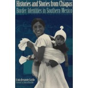Histories and Stories from Chiapas by Rosalva Aida Hernandez Castillo
